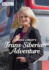 Search netflix Joanna Lumley's Trans-Siberian Adventure